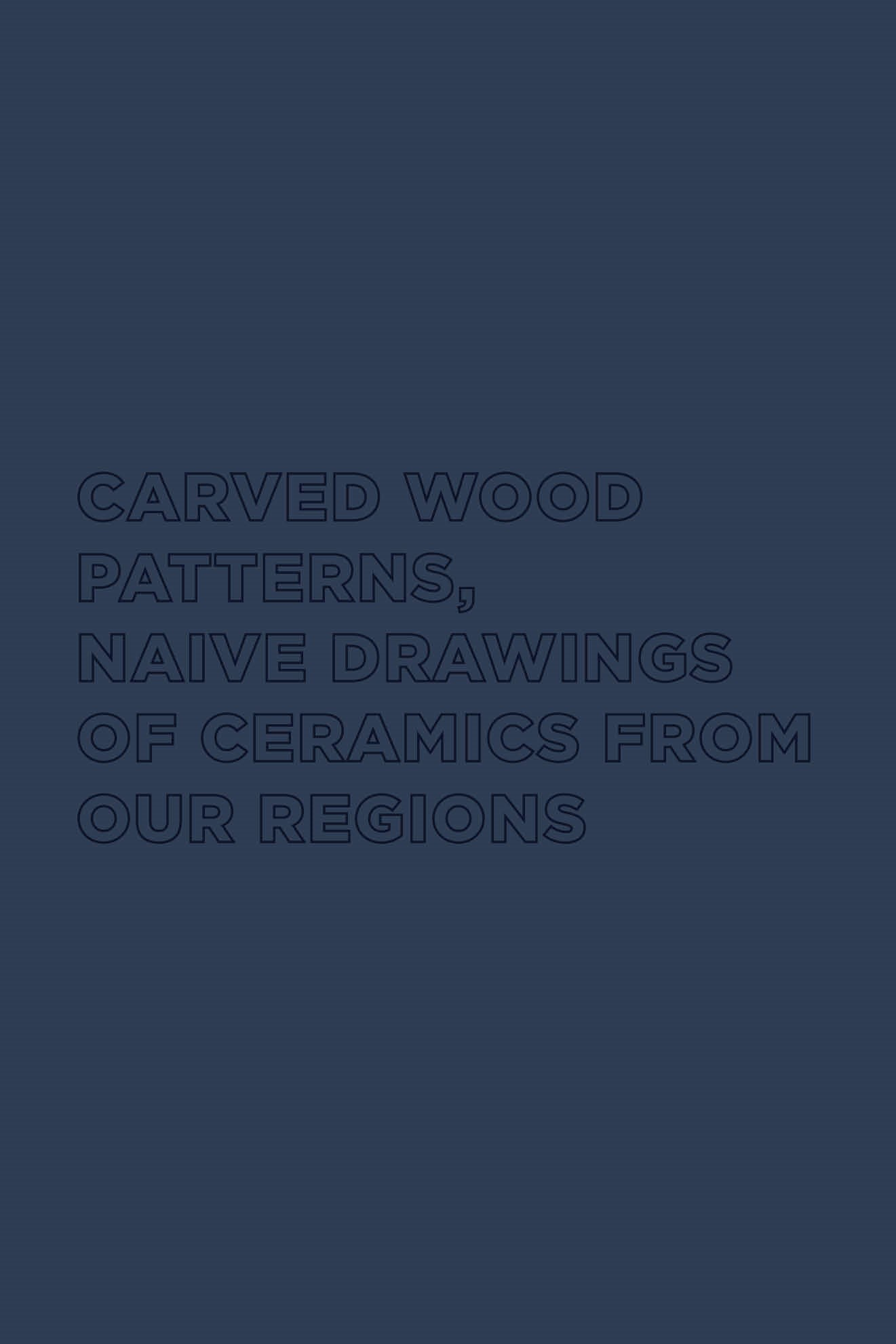 Patterns of carved wood, naive designs of ceramics from our regions
